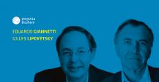 Envie sua pergunta para Gilles Lipovetsky e Eduardo Giannetti