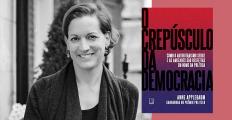 Anne Applebaum, O Crepúsculo da Democracia - como o autoritarismo e as amizades são desfeitas em nome da política