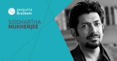 Envie sua pergunta para Siddhartha Mukherjee