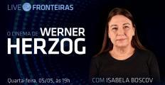 """""""O Cinema de Werner Herzog"""" é tema de Live com Isabela Boscov, nesta quarta-feira (05)"""