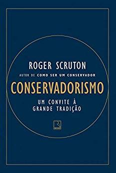 Conservadorismo: um convite a grande tradição